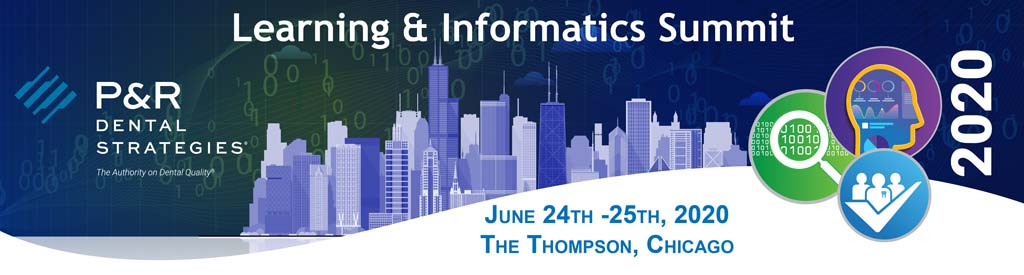P&R Dental Strategies Learning & Informatics Summit 2020 - June 24th - 25th | Thompson Hotel Chicago, Illinois