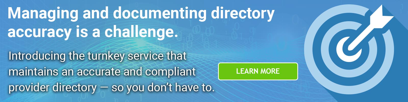 Managing and documenting directory accuracy is a challenge. Introducing the turnkey service that maintains an accurate and compliant provider directory - so you don't have to.