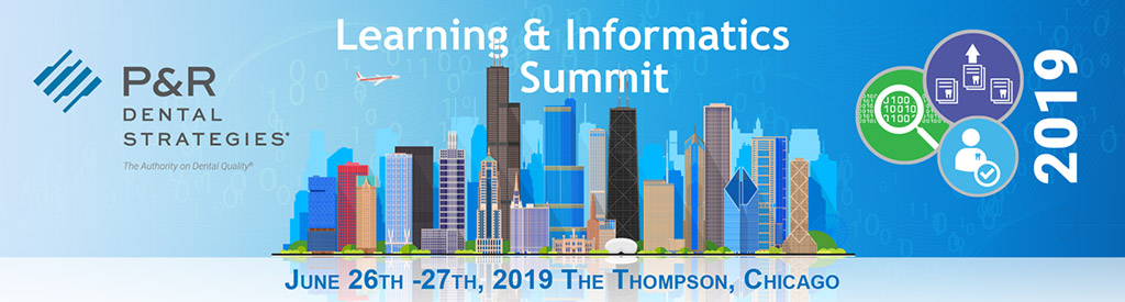 P&R Dental Strategies Learning & Informatics Summit 2019 - June 26th - 27th | Thompson Hotel Chicago, Illinois