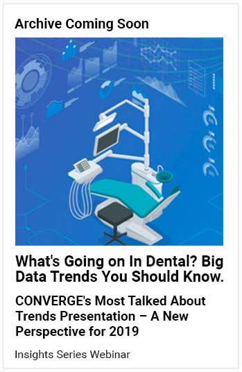 Archive Coming Soon - What's Going on in Dental? Big Data Trends You Should Know Webinar - Click to request access