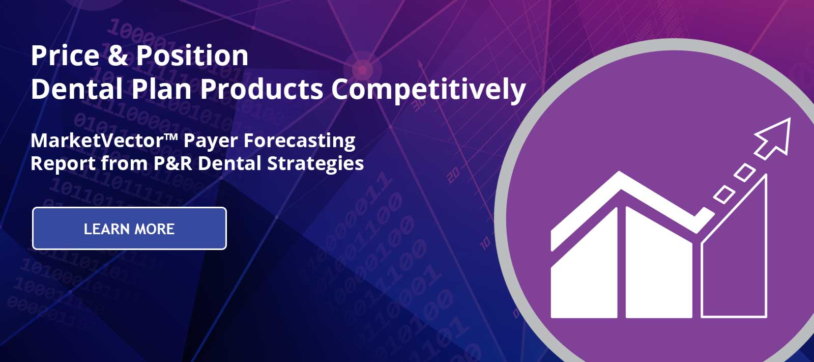 Price & Position Dental Plan Products Competitively - MarketVector Payer Forecasting Report from P&R Dental Strategies